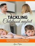 Tackling Childhood Neglect